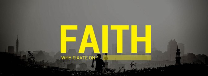 Why Fixate on Faith?